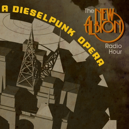 The New Albion Radio Hour, A Dieselpunk Opera