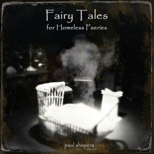 Fairy Tales for Homeless Faeries by Paul Shapera