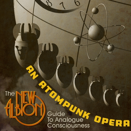 The New Albion Guide To Analogue Consciousness, An Atompunk Opera