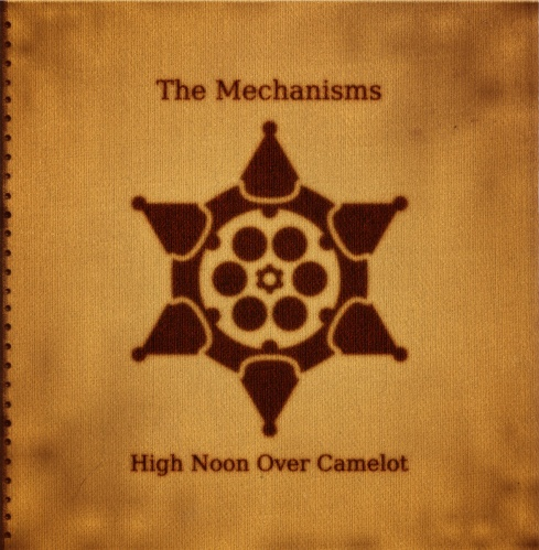 The Mechanisms. High Noon Over Camelot